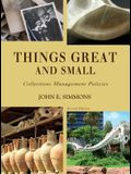 Things Great and Small: Collections Management Policies, Second Edition