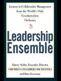 Leadership Ensemble: Lessons in Collaborative Management from the World's Only Conductorless Orchestra