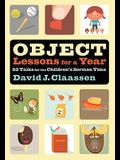 Object Lessons for a Year: 52 Talks for the Children's Sermon Time