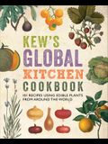 Kew's Global Kitchen Cookbook: 101 Recipes Using Edible Plants from Around the World