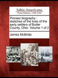 Pioneer Biography: Sketches of the Lives of the Early Settlers of Butler County, Ohio. Volume 1 of 2