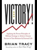 Victory!: Applying the Proven Principles of Military Strategy to Achieve Greater Success in Your Business and Personal Life