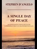A Single Day of Peace: An Inspirational Novel Revealing 50 Principles That Can Transform Your Life
