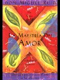 La Maestría del Amor: Un Libro de la Sabiduria Tolteca, the Mastery of Love, Spanish-Language Edition = The Mastery of Love
