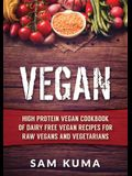 Vegan: High Protein Vegan Cookbook of Dairy Free Vegan Recipes for Raw Vegans and Vegetarians
