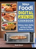 Ninja Foodi Digital Air Fry Oven Cookbook: Delicious, Quick, Healthy, and Easy to Follow Recipes for Your Family