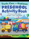 Preschool Activity Books Trucks, Cars, and Airplanes: 80 Games to Learn Letters, Numbers, Colors, and Shapes