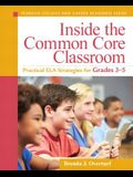 Inside the Common Core Classroom: Practical Ela Strategies for Grades 3-5