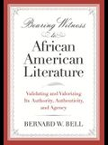 Bearing Witness to African American Literature: Validating and Valorizing Its Authority, Authenticity, and Agency