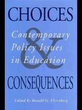 Choices and Consequences: Contemporary Policy Issues in Education (ILR Press Books)