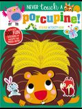 Never Touch a Porcupine!