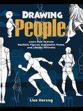 Drawing People: Learn How to Draw Realistic Figures, Expressive Poses, and Lifelike Portraits