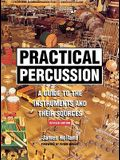 Practical Percussion: A Guide to the Instruments and Their Sources (Revised)