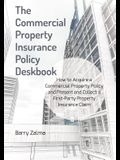 The Commercial Property Insurance Policy Deskbook: How to Acquire a Commercial Property Policy and Present and Collect a First-Party Property Insuranc