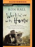 Working Our Way Home: The Incredible True Story of a Homeless Ex-Con and a Grieving Millionaire Thrown Together to Save Each Other
