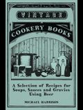 A Selection of Recipes for Soups, Sauces and Gravies Using Beer