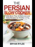 The Persian Slow Cooker: With More Than 30 Delicious and Easy Recipes for Healthy Living
