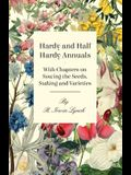 Hardy and Half Hardy Annuals - With Chapters on Sowing the Seeds, Staking and Varieties