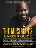 The Musician's Career Guide: Turning Your Talent Into Sustained Success