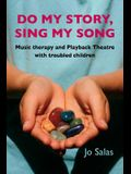 Do My Story, Sing My Song: Music therapy and Playback Theatre with troubled children