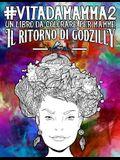 Vita da Mamma 2: Un libro da colorare per mamme: Il ritorno di Godzilly