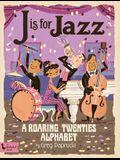 J Is for Jazz: A Roaring Twenties Alphab: A Roaring Twenties Alphabet