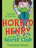 Horrid Henry and the Secret Club. Francesca Simon
