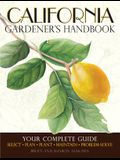 California Gardener's Handbook: Your Complete Guide: Select - Plan - Plant - Maintain - Problem-Solve