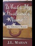 What's My Husband's Name?: An Alzheimer's Memoir