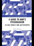 A Guide to Kant's Psychologism: Via Locke, Berkeley, Hume, and Wittgenstein