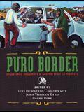 Puro Border: Dispatches, Snapshots & Graffiti from La Frontera