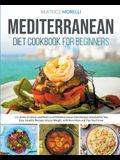 Mediterranean Diet Cookbook for Beginners: 150 of the Greatest and Most Loved Mediterranean Diet Recipes Selected for You. Easy, Healthy Recipes to Lo