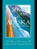 Shortcut to Alaska: 10 Short Stories of Spiritual Inspiration