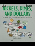 The Nickels, Dimes, and Dollars Book: A Wise Kid's Guide to Money Matters