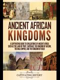 Ancient African Kingdoms: A Captivating Guide to Civilizations of Ancient Africa Such as the Land of Punt, Carthage, the Kingdom of Aksum, the M