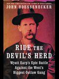 Ride the Devil's Herd: Wyatt Earp's Epic Battle Against the West's Biggest Outlaw Gang