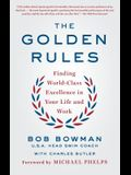 The Golden Rules: Finding World-Class Excellence in Your Life and Work