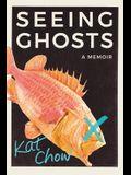 Seeing Ghosts: A Memoir