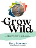 Grow Wild: The Whole-Child, Whole-Family, Nature-Rich Guide to Moving More