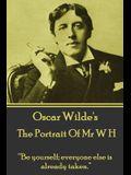 Oscar Wilde - The Portrait of MR W H: be Yourself; Everyone Else Is Already Taken.