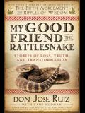 My Good Friend the Rattlesnake: Stories of Loss, Truth, and Transformation