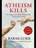 Atheism Kills: The Dangers of a World Without God - And Cause for Hope