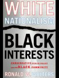 White Nationalism, Black Interests: Conservative Public Policy and the Black Community