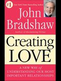 Creating Love: A New Way of Understanding Our Most Important Relationships