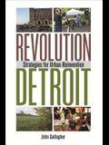 Revolution Detroit: Strategies for Urban Reinvention