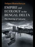 Empire and Ecology in the Bengal Delta: The Making of Calcutta