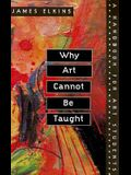 Why Art Cannot Be Taught: A Handbook for Art Students