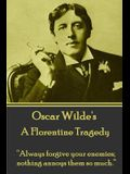 Oscar Wilde - A Florentine Tragedy: always Forgive Your Enemies; Nothing Annoys Them So Much.
