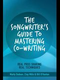 The Songwriter's Guide to Mastering Co-Writing: Real Pros Sharing Real Techniques