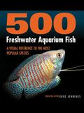500 Freshwater Aquarium Fish: A Visual Reference to the Most Popular Species